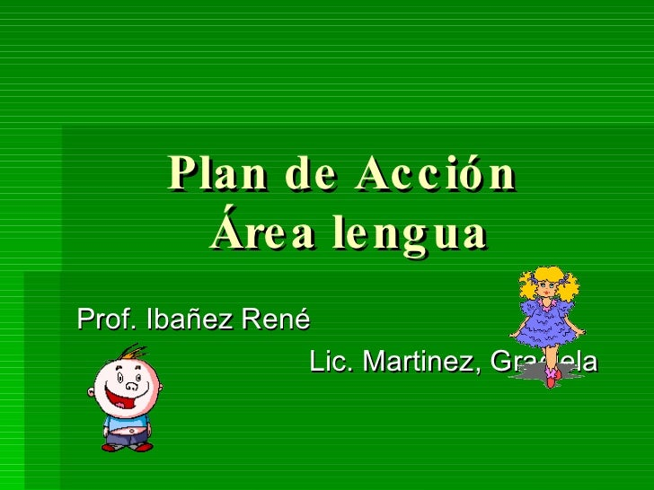 Plan de Acción  Área lengua Prof. Ibañez René Lic. Martinez, Graciela