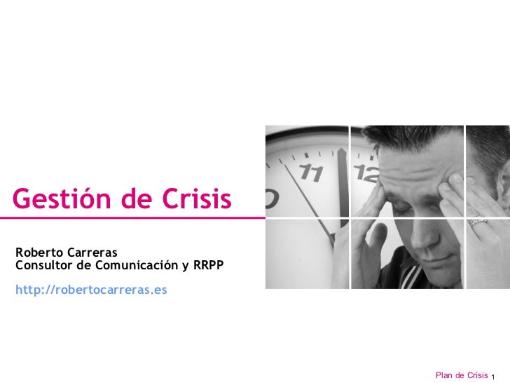 Gestión de Crisis Roberto Carreras Consultor de Comunicación y RRPP http://robertocarreras.es
