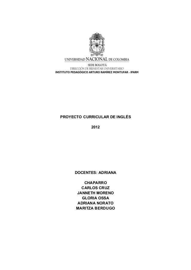 PROYECTO CURRICULAR DE INGLÉS 2012 DOCENTES: ADRIANA CHAPARRO CARLOS CRUZ JANNETH MORENO GLORIA OSSA ADRIANA NORATO MARITZ...