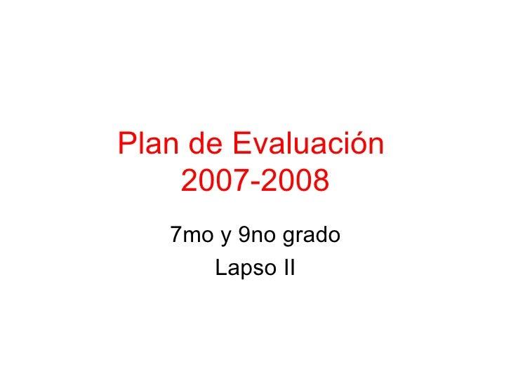 Plan de Evaluación  2007-2008 7mo y 9no grado Lapso II