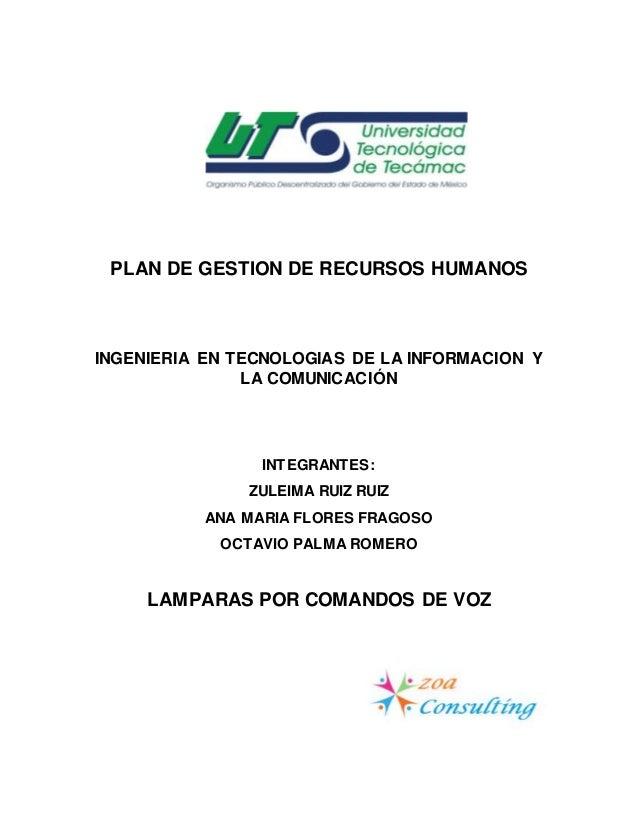 PLAN DE GESTION DE RECURSOS HUMANOS INGENIERIA EN TECNOLOGIAS DE LA INFORMACION Y LA COMUNICACIÓN INTEGRANTES: ZULEIMA RUI...