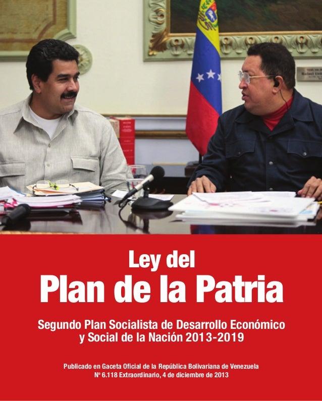 Ley del  Plan de la Patria Segundo Plan Socialista de Desarrollo Económico y Social de la Nación 2013-2019 Publicado en Ga...