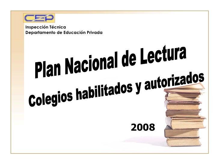 Inspección Técnica Departamento de Educación Privada Plan Nacional de Lectura 2008 Colegios habilitados y autorizados