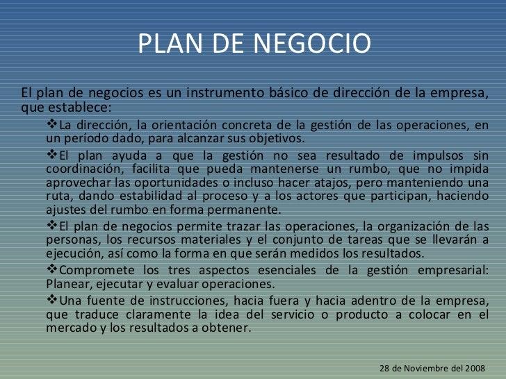 PLAN DE NEGOCIO <ul><li>El plan de negocios es un instrumento básico de dirección de la empresa, que establece:  </li></ul...
