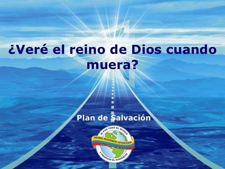 ¿Veré el reino de Dios cuando muera? Plan de Salvación