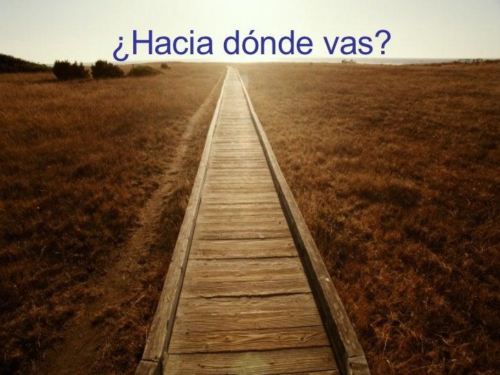 ¿Hacia dónde vas?