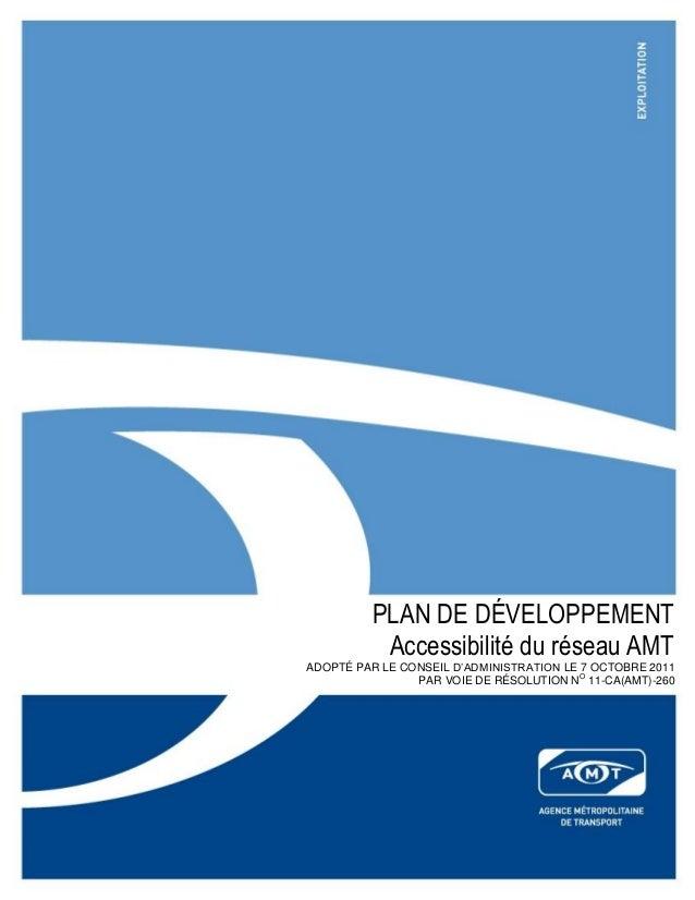 PLAN DE DÉVELOPPEMENT Accessibilité du réseau AMT ADOPTÉ PAR LE CONSEIL D'ADMINISTRATION LE 7 OCTOBRE 2011 PAR VOIE DE RÉS...