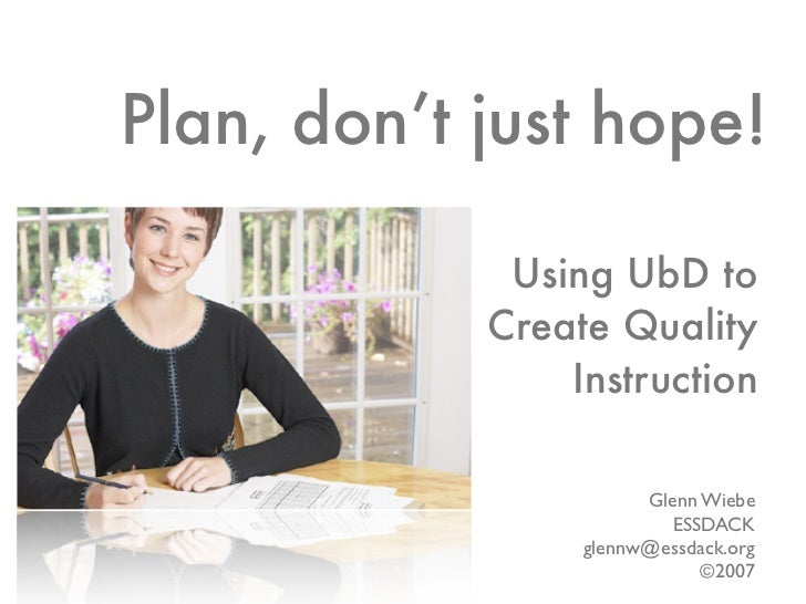 Plan, don't just hope!               Using UbD to             Create Quality                 Instruction                  ...