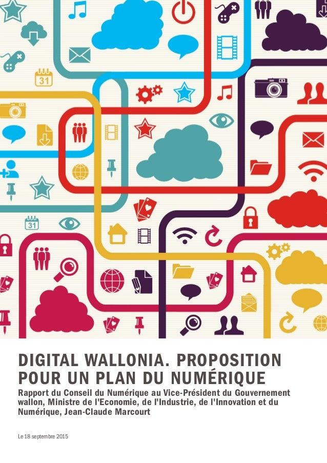 DIGITAL WALLONIA. PROPOSITION POUR UN PLAN DU NUMÉRIQUE Rapport du Conseil du Numérique au Vice-Président du Gouvernement ...