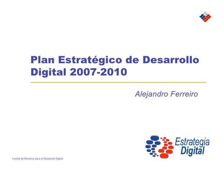 Plan Estratégico de Desarrollo                 Digital 2007-2010                                                   Alejand...