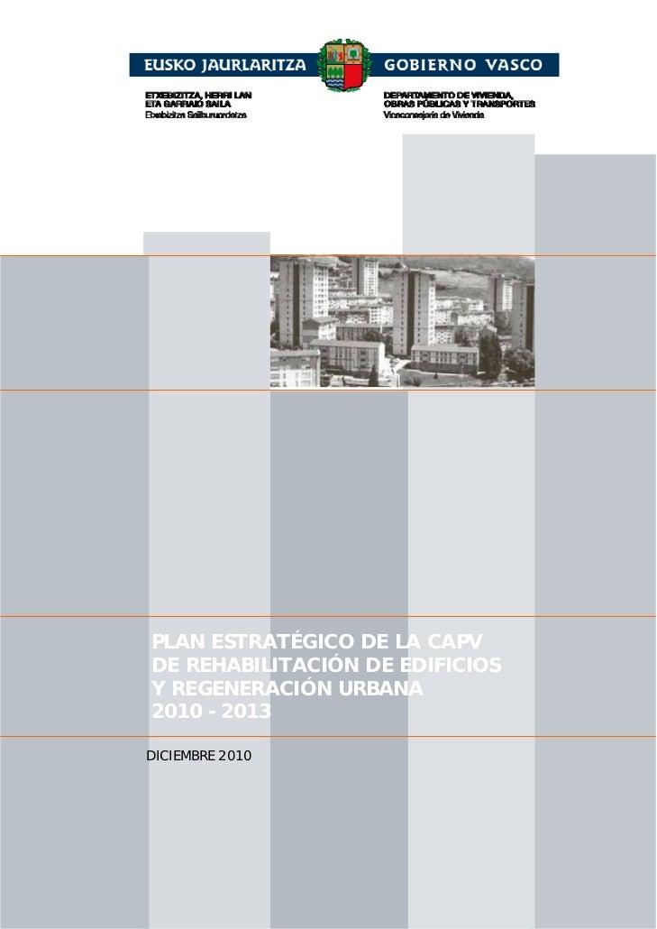 PLAN ESTRATÉGICO DE LA CAPVDE REHABILITACIÓN DE EDIFICIOSY REGENERACIÓN URBANA2010 - 2013DICIEMBRE 2010                   ...