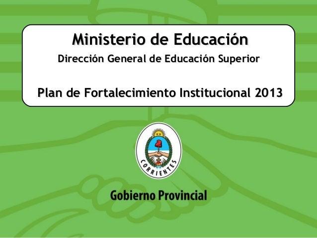 Ministerio de Educación   Dirección General de Educación SuperiorPlan de Fortalecimiento Institucional 2013