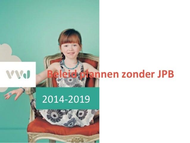 Beleid plannen zonder JPB2014-2019