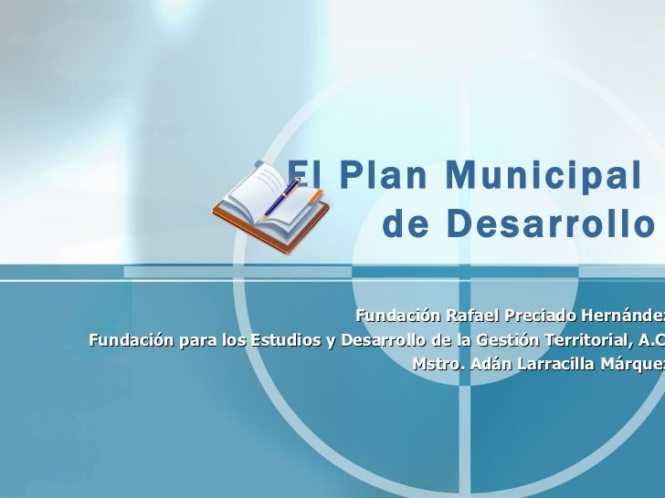 El Plan Municipal  de Desarrollo Fundación Rafael Preciado Hernández Fundación para los Estudios y Desarrollo de la Gestió...
