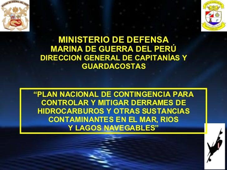 """MINISTERIO DE DEFENSA MARINA DE GUERRA DEL PERÚ DIRECCION GENERAL DE CAPITANÍAS Y GUARDACOSTAS """" PLAN NACIONAL DE CONTINGE..."""
