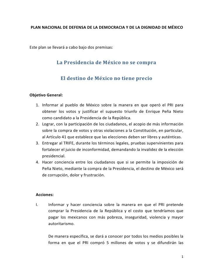 PLAN NACIONAL DE DEFENSA DE LA DEMOCRACIA Y DE LA DIGNIDAD DE MÉXICOEste plan se llevará a cabo bajo dos premisas:        ...