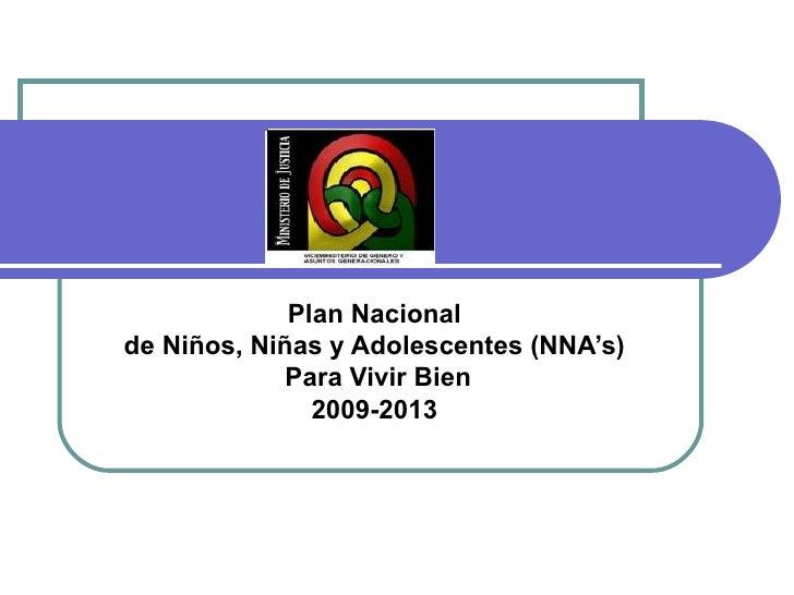 Plan Nacional  de Niños, Niñas y Adolescentes (NNA's)  Para Vivir Bien 2009-2013