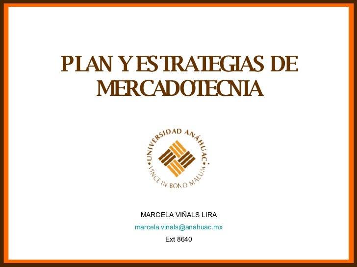 PLAN Y ESTRATEGIAS DE MERCADOTECNIA MARCELA VIÑALS LIRA [email_address] Ext 8640