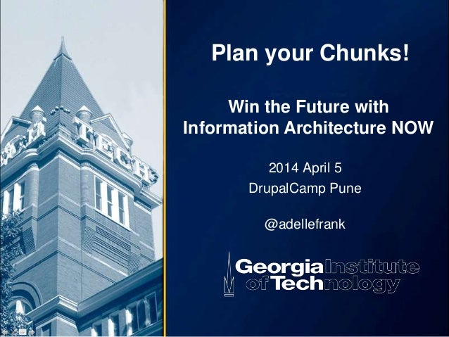 Plan your Chunks! 2014 April 5 DrupalCamp Pune @adellefrank Win the Future with Information Architecture NOW
