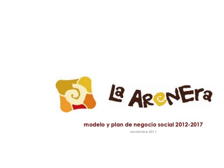 modelo y plan de negocio social 2012-2017               noviembre 2011
