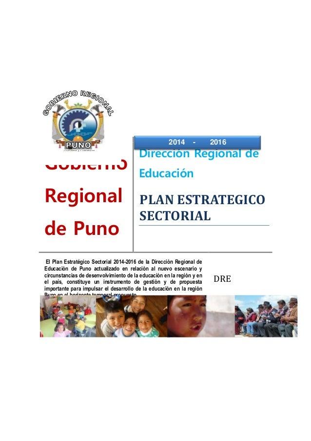 Gobierno Regional de Puno Dirección Regional de Educación El Plan Estratégico Sectorial 2014-2016 de la Dirección Regional...