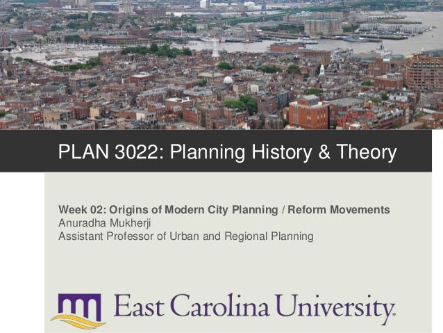 PLAN 3022: Planning History & Theory Week 02: Origins of Modern City Planning / Reform Movements Anuradha Mukherji Assista...