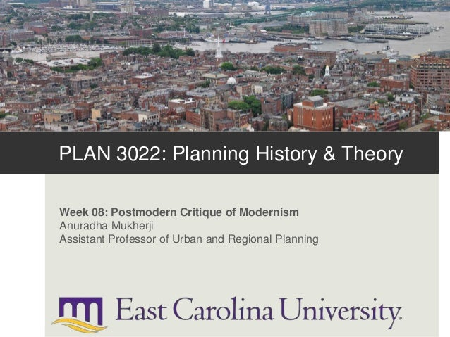 PLAN 3022: Planning History & Theory Week 08: Postmodern Critique of Modernism Anuradha Mukherji Assistant Professor of Ur...