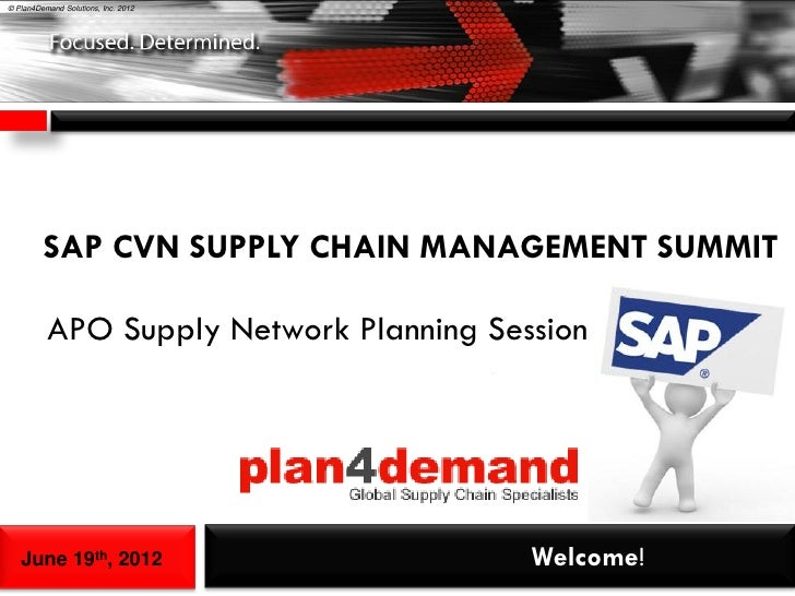 © Plan4Demand Solutions, Inc. 2012         SAP CVN SUPPLY CHAIN MANAGEMENT SUMMIT          APO Supply Network Planning Ses...