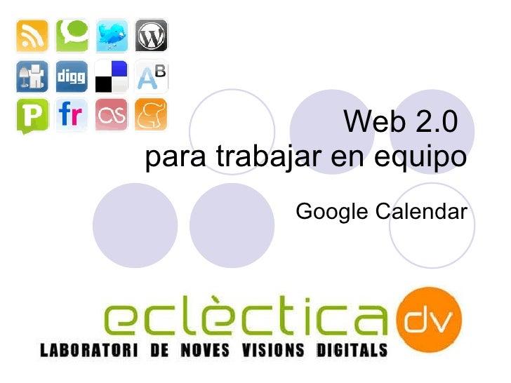 Web 2.0  para trabajar en equipo Google Calendar