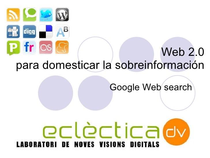 Web 2.0 para domesticar la sobreinformaci ón Google Web search