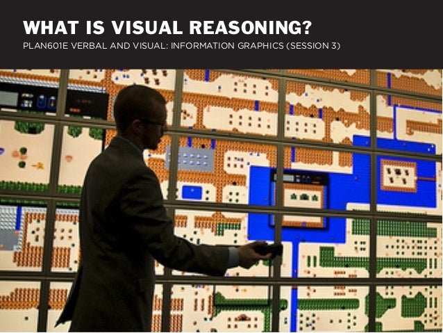 WHAT IS VISUAL REASONING?PLAN601E VERBAL AND VISUAL: INFORMATION GRAPHICS (SESSION 3)