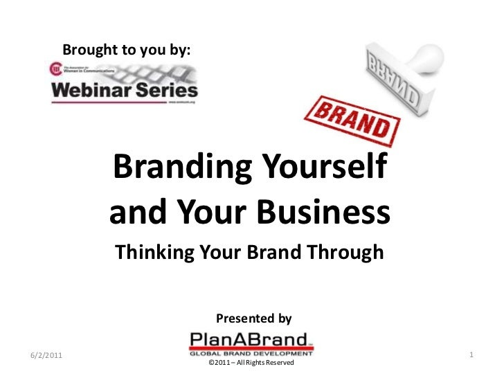 Brought to you by:<br />Branding Yourself and Your BusinessThinking Your Brand Through<br />Presented by<br />6/2/2011<br ...