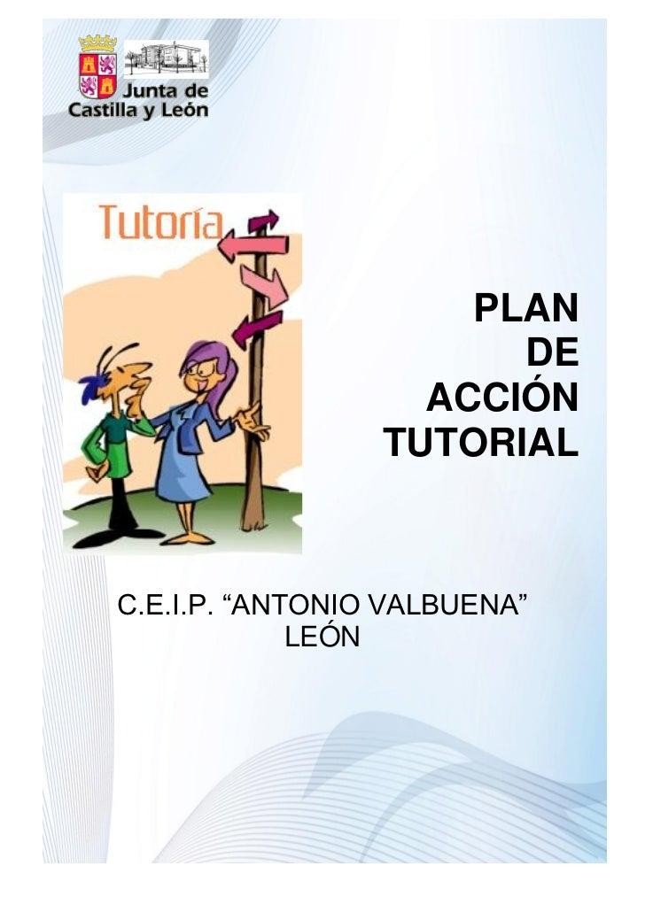 "PLAN                       DE                   ACCIÓN                 TUTORIALC.E.I.P. ""ANTONIO VALBUENA""             LEÓN"