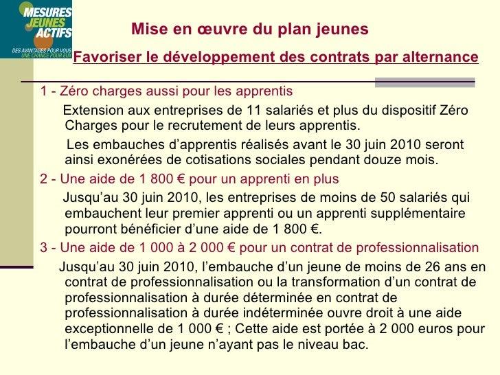 Mise en œuvre du plan jeunes   Favoriser le développement des contrats par alternance <ul><li>1 - Zéro charges aussi pour ...
