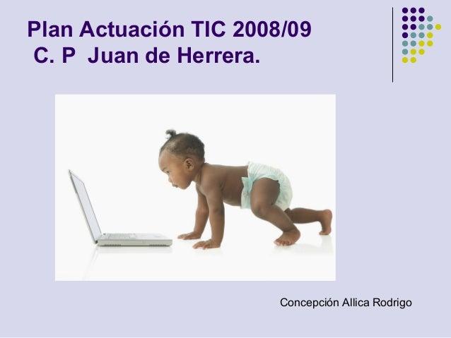 Plan Actuación TIC 2008/09 C. P Juan de Herrera. Concepción Allica Rodrigo