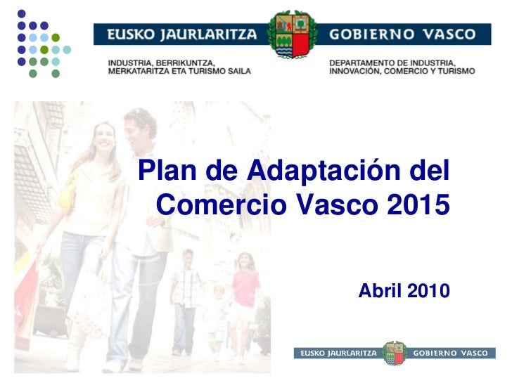 Plan de Adaptación del  Comercio Vasco 2015                 Abril 2010