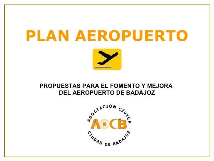 PLAN AEROPUERTO PROPUESTAS PARA EL FOMENTO Y MEJORA  DEL AEROPUERTO DE BADAJOZ