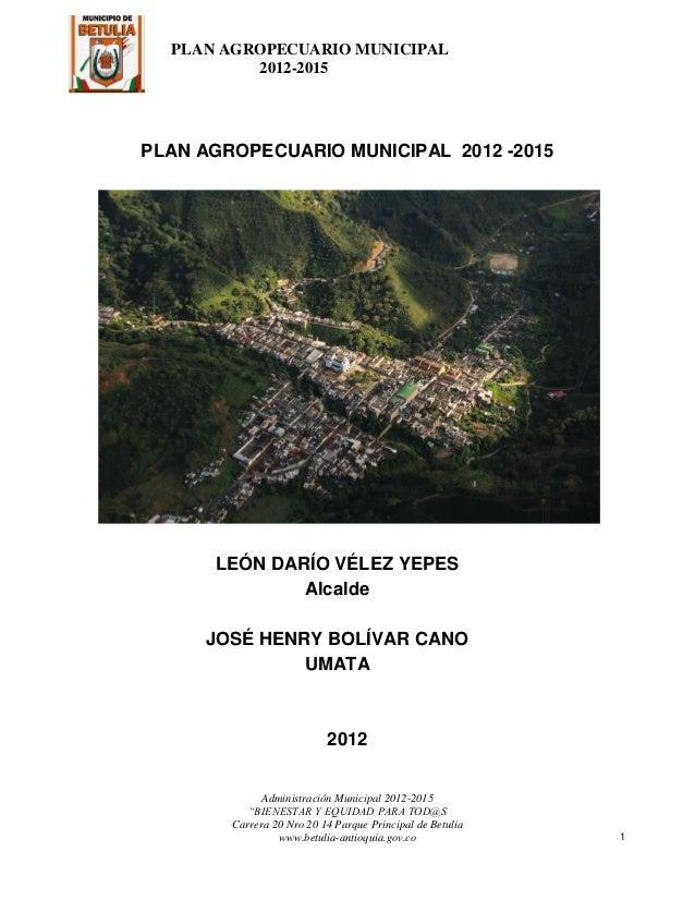 PLAN AGROPECUARIO MUNICIPAL          2012-2015PLAN AGROPECUARIO MUNICIPAL 2012 -2015      LEÓN DARÍO VÉLEZ YEPES          ...