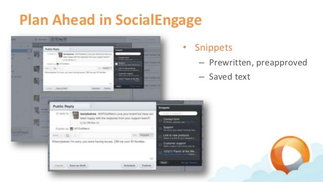 Plan Ahead in SocialEngage                       • Snippets                          – Prewritten, preapproved            ...