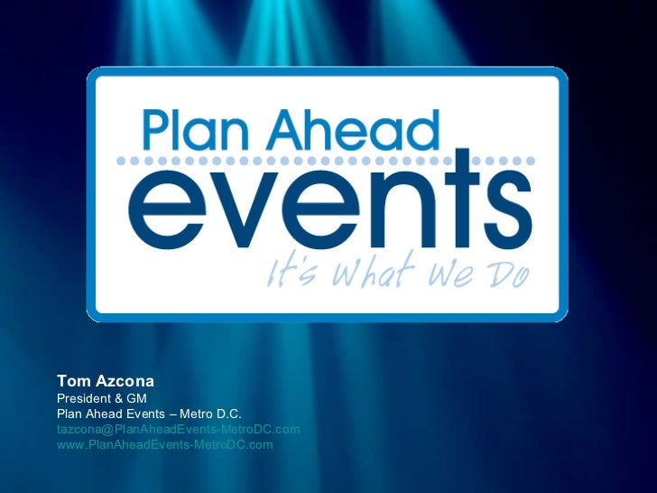 Tom Azcona President & GM Plan Ahead Events – Metro D.C. [email_address] www.PlanAheadEvents-MetroDC.com
