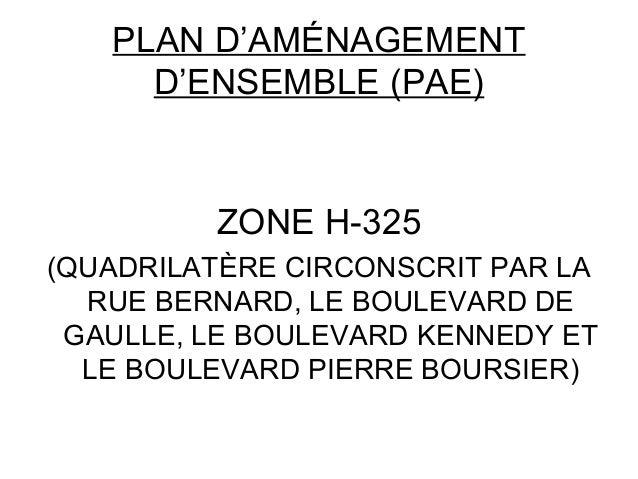 PLAN D'AMÉNAGEMENT D'ENSEMBLE (PAE) ZONE H-325 (QUADRILATÈRE CIRCONSCRIT PAR LA RUE BERNARD, LE BOULEVARD DE GAULLE, LE BO...