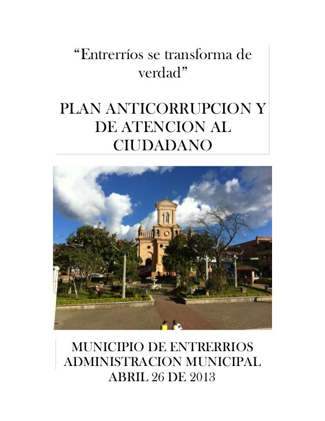 "MUNICIPIO DE ENTRERRIOSADMINISTRACION MUNICIPALABRIL 26 DE 2013""Entrerríos se transforma deverdad""PLAN ANTICORRUPCION YDE ..."