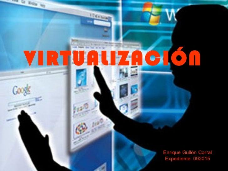 VIRTUALIZACIÓN Enrique Gullón Corral Expediente: 092015