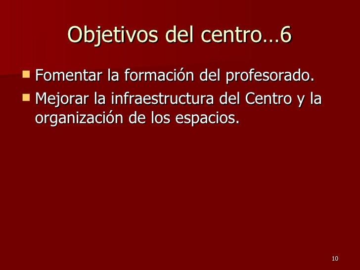 Objetivos del centro…6 <ul><li>Fomentar la formación del profesorado.  </li></ul><ul><li>Mejorar la infraestructura del Ce...