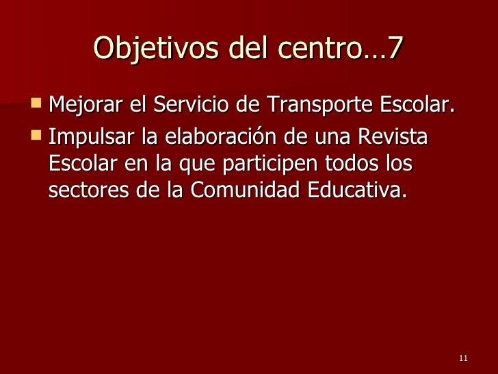 Objetivos del centro…7 <ul><li>Mejorar el Servicio de Transporte Escolar.  </li></ul><ul><li>Impulsar la elaboración de un...