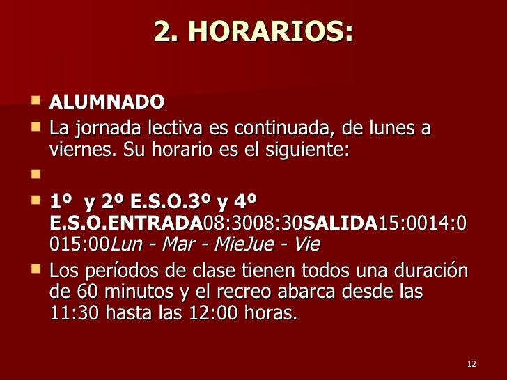 2. HORARIOS: <ul><li>ALUMNADO   </li></ul><ul><li>La jornada lectiva es continuada, de lunes a viernes.  Su horario es el ...