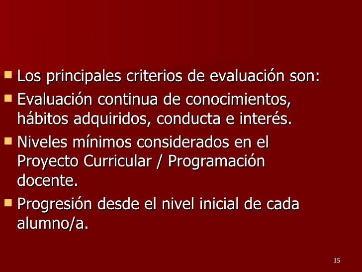 <ul><li>Los principales criterios de evaluación son: </li></ul><ul><li>Evaluación continua de conocimientos, hábitos adqui...
