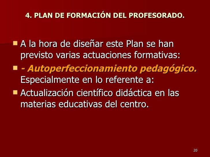 4. PLAN DE FORMACIÓN DEL PROFESORADO. <ul><li>A la hora de diseñar este Plan se han previsto varias actuaciones formativas...