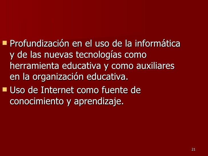 <ul><li>Profundización en el uso de la informática y de las nuevas tecnologías como herramienta educativa y como auxiliare...