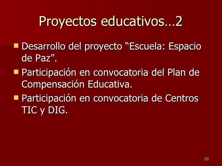 """Proyectos educativos…2 <ul><li>Desarrollo del proyecto """"Escuela: Espacio de Paz"""".  </li></ul><ul><li>Participación en conv..."""